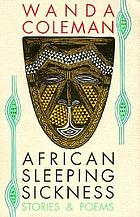 African sleeping sickness : stories & poems