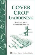 Cover crop gardening : soil enrichment with green manures