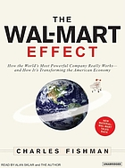 The Wal-Mart effect : [how the world's most powerful company really works-- and how it's transforming the American economy]