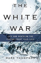 The white war : life and death on the Italian front, 1915-1919