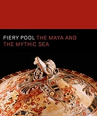 Fiery pool : the Maya and the mythic sea