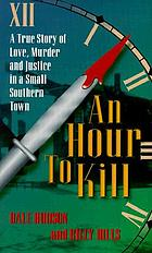 An hour to kill : a true story of love, murder, and justice in a small southern town