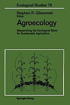 Agroecology : Researching the Ecological Basis for Sustainable Agriculture