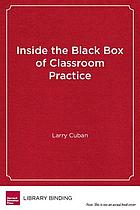 Inside the black box of classroom practice : change without reform in American education