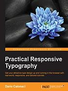 Practical responsive typography : get your attractive type design up and running in the browser with real-world, responsive, and tailored tutorials