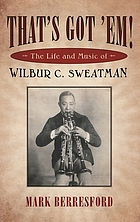 That's got 'em! : the life and music of wilbur c. sweatman.