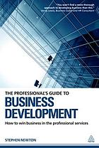 The professional's guide to business development : how to win business in the professional services