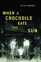 When a crocodile eats the sun : a memoir of Africa