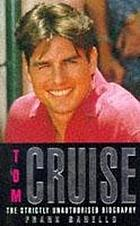 Tom Cruise : the strictly unauthorised biography