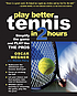Play better tennis in 2 hours : simplify the game... by  Oscar Wegner