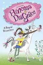 Princess DisGrace : a royal disaster