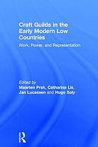 Craft guilds in the early modern Low Countries : work, power and representation