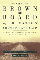 What Brown v. Board of Education should have said : the nation's top legal experts rewrite America's landmark civil rights decision