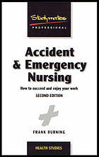 Accident & emergency nursing : how to succeed and enjoy your work