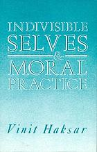 Indivisible selves and moral practice