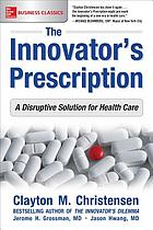 The innovator's prescription : a disruptive solution for health care