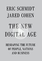The new digital age : reshaping the future of people, nations and business