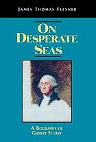 On desperate seas : a biography of Gilbert Stuart