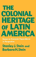 The colonial heritage of Latin America; essays on economic dependence in perspective