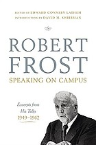 Robert Frost speaking on campus : excerpts from his talks, 1949-1962