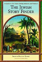 The Jewish story finder : a guide to 363 tales, listing subjects and sources
