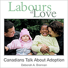 Labours of love : Canadians talk about adoption