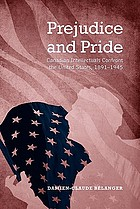 Prejudice and pride : Canadian intellectuals confront the United States, 1891-1945