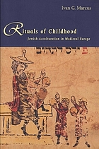 Rituals of childhood : Jewish acculturation in Medieval Europe