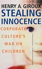Stealing innocence : youth, corporate power, and the politics of culture