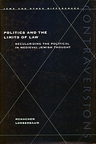 Politics and the limits of law : secularizing the political in medieval Jewish thought
