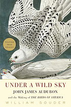 Under a wild sky : John James Audubon and the making of the Birds of America
