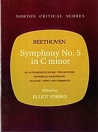 Symphony no. 5 in C minor : an authoritative score withBeethoven's sketches, historical background, analysis views and comments