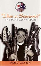 Like a samurai : the Tony Glynn story