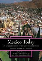 Mexico today : an encyclopedia of life in the republic