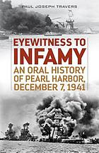 Eyewitness to infamy : an oral history of Pearl Harbor