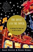 The money and the power : the making of Las Vegas and its hold on America