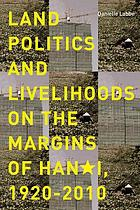 Land politics and livelihoods on the margins of Hanoi, 1920-2010