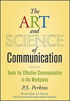 The art and science of communication : tools for effective communication in the workplace
