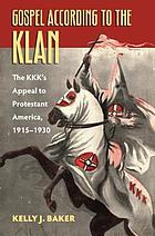 Gospel according to the Klan : the KKK's appeal to Protestant America, 1915-1930