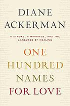 One hundred names for love : a stroke, a marriage, and the language of healing