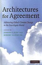Architectures for agreement : addressing global climate change in the post-Kyoto world