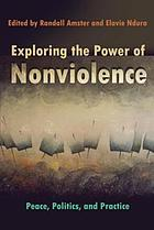 Exploring the power of nonviolence : peace, politics, and practice