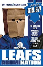 Leafs abomiNation : the dismayed fans' handbook to why the Leafs stink and how they can rise again