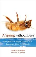 A spring without bees : how colony collapse disorder has endangered our food supply