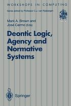 Deontic logic, agency and normative systems : [delta symbol] EON '96 : Third International Workshop on Deontic Logic in Computer Science, Sesimbra, Portugal, 11-13 January 1996