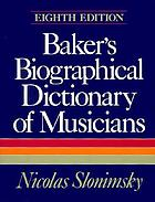 Baker's biographical dictionary of musicians.