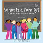 What is a family? : a question & answer book