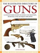 The illustrated directory of guns : [a collector's guide to over 1500 military, sporting and antique firearms]