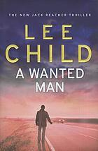 A wanted man : a Jack Reacher novel