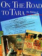 On the road to Tara : the making of Gone with the wind